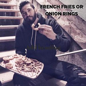 French Fries or Onion Rings