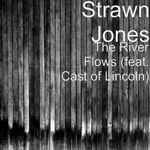The River Flows (feat. Cast of Lincoln)