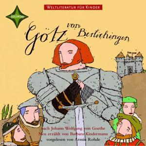 Weltliteratur für Kinder - Götz von Berlichingen von Johann Wolfgang von Goethe [Neu erzählt von Barbara Kindermann]