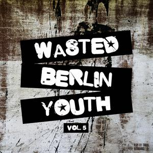 Wasted Berlin Youth, Vol. 5