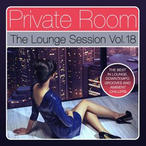 Private Room - The Lounge Session, Vol. 18 (The Best in Lounge, Downtempo Grooves and Ambient Chillers)