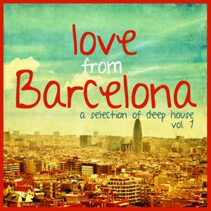 Love from Barcelona, Vol. 1 - Selection of Deep House