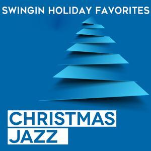 Christmas Jazz: Swingin Holiday Favorites