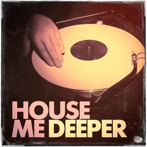 House Me Deeper - A Fine Selection of Deep House