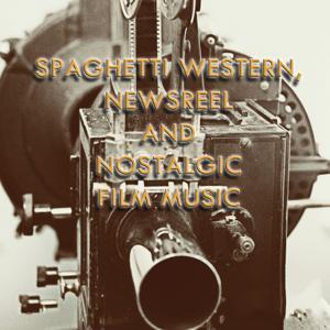Spaghetti Western: Newsreel & Nostalgic Film Music