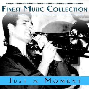 Finest Music Collection: Just A Moment