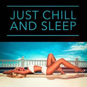 Just Chill and Sleep