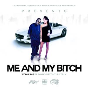 Me and My B*tch (feat. Work Dirty & Turf Talk) - Single