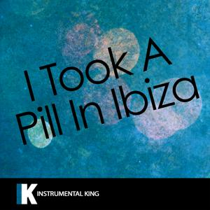 I Took a Pill in Ibiza (In the Style of Mike Posner) [Karaoke Version] - Single