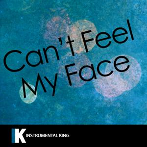Can't Feel My Face (In the Style of The Weeknd) [Karaoke Version] – Single