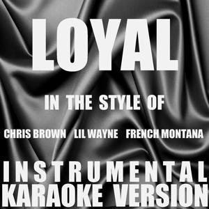 Loyal (In the Style of Chris Brown, Lil Wayne & French Montana) [Instrumental Karaoke Version] - Single