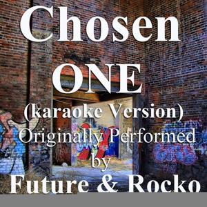 Chosen One (Karaoke Version) (Originally Performed by Future & Rocko) - Single