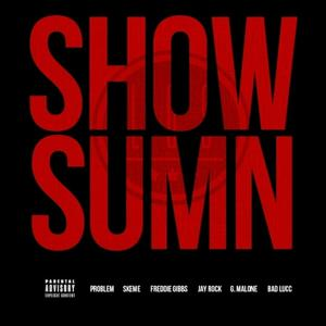 Show Sumn (feat. Problem, Skeme, Freddie Gibbs, Jay Rock, G. Malone & Bad Lucc) - Single