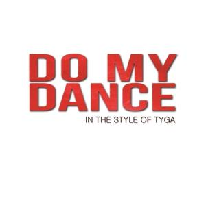 Do My Dance (In The Style of Tyga) - Single