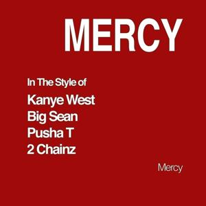 Mercy (In The Style of Kanye West, Big Sean, Pusha T & 2 Chainz) - Single