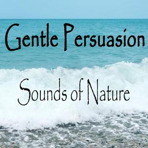 Gentle Persuasion Sounds of Nature