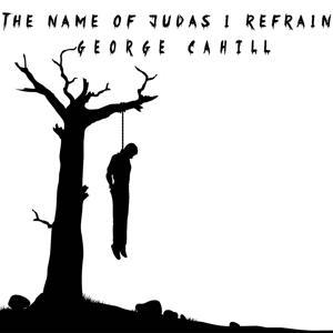 The Name of Judas I Refrain