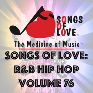 Songs of Love: R&B Hip Hop, Vol. 76
