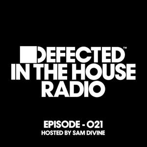 Defected In The House Radio Show Episode 021 (hosted by Sam Divine)