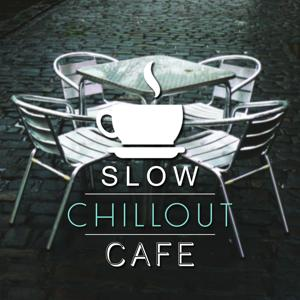 Slow Chillout Cafe - The Best Chillout Rhytms, Summer Sounds of Chill, Beach Party, Holidays Music, Summer Solstice