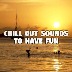 Chill Out Sounds to Have Fun – Chillout Music All Night, Beach Bar, Drinks & Cocktails, Best Ibiza Sounds