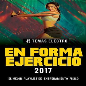 En Forma Y Ejercicio 2017 (45 Temas Electro Playlist De Entrenamiento Fisico)