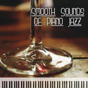 Smooth Sounds of Piano Jazz – Relaxing Piano Music, Jazz Sounds to Rest, Coffee Time, Chilled Jazz
