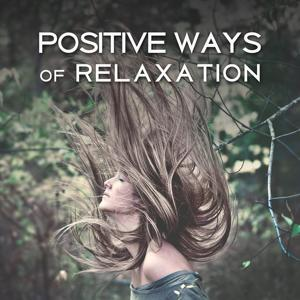 Positive Ways of Relaxation – Music Calm Your Mind, Meditation, Stress Relieve, Deep Massage