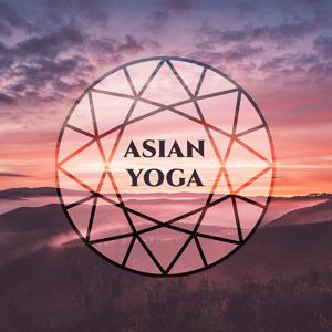 Asian Yoga - Roots of Culture, Music Perfect for Yoga, Exercises Best Body and Mind, Lighting