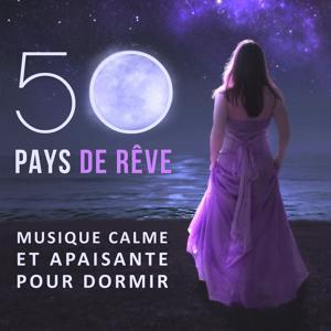 50 Pays de rêve - Musique calme et apaisante pour dormir bien