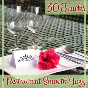 30 Tracks: Restaurant Smooth Jazz – Background Instrumental Music for Dinner Party, Candle Light Ambient, Celebration Jazz, Sentimental Piano Music