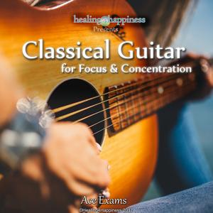 Classical Guitar for Focus & Concentration - Ace Exams