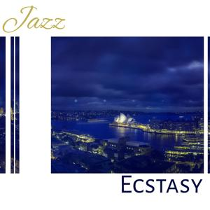 Jazz Ecstasy – Hot Jazz, The Energy of Jazz, Smooth Jazz, Exciting Jazz Music