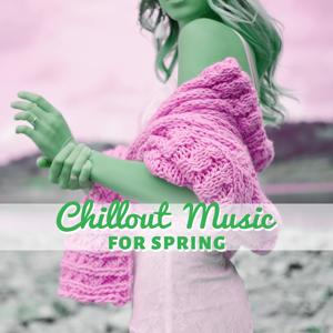 Chillout Music for Spring – Awesome Relaxing Music, Electric Ambient Party, Chillout Spring, Spring Party