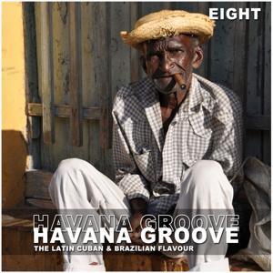 Havana Groove, Vol. 8 - The Latin Cuban & Brazilian Flavour
