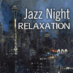 Jazz Night Relaxation – Awesome Relaxing Jazz, Smooth Cool Jazz, Jazz Music for Relax