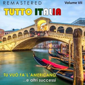 Tutto Italia, Vol. 7 - Tu vuò fa 'l'americano... e altri successi (Remastered)