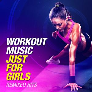 Workout Music Just For Girls (Remixed Hits)