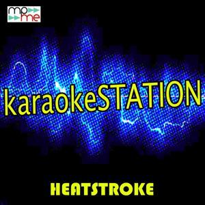 Heatstroke (Karaoke Version) (Originally Performed by Calvin Harris, Young Thug, Pharrell Williams and Ariana Grande)