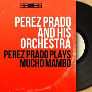 Pérez Prado Plays Mucho Mambo