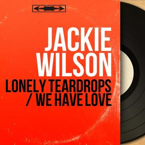 Lonely Teardrops / We Have Love