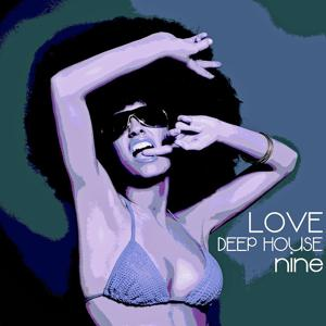 Love Deep House, Nine (Totally Deep House Experience)
