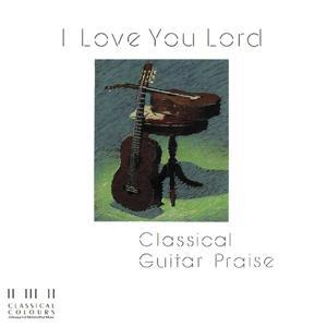 I Love You Lord/Classical Guitar Praise