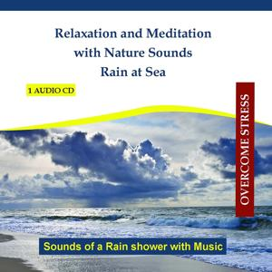 Relaxation and Meditation with Nature Sounds - Rain at Sea - Sounds of a Rain shower with Music
