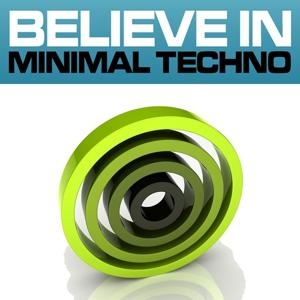Believe In Minimal Techno, Vol. 1 (Selection of the Best Underground Club Tracks)