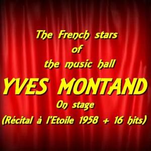 The French Stars of the Music Hall : Yves Montand on stage (Récital à l'Etoile 1958 + 16 Hits)