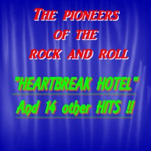 The Pioneers of the Rock and Roll : Heartbreak Hotel (Elvis Presley, Buddy Holly, Eddie Cochran and Co)
