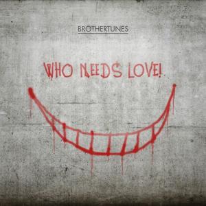 Who Needs Love!