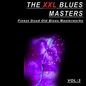 The XXL Blues Masters, Vol.3 (Finest Good Old Blues Masterworks)