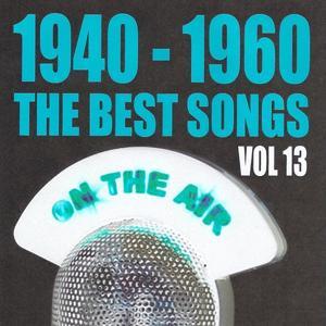 1940 - 1960 : The Best Songs, Vol. 13
